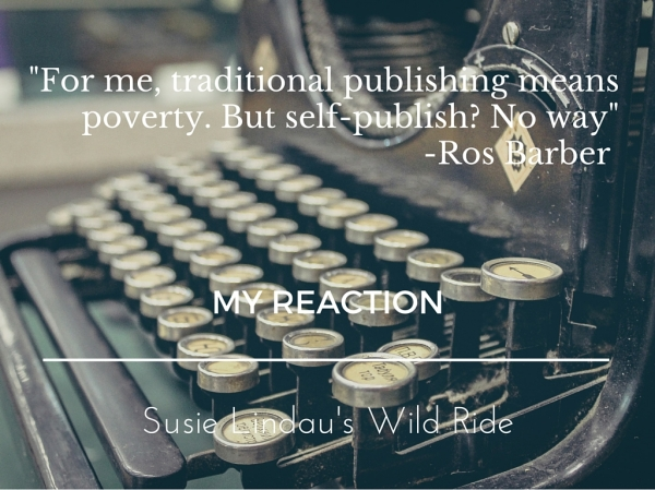 For me traditional publishing means poverty. But self-publish? No way