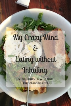 My Crazy Mind and Eating Without Inhaling.