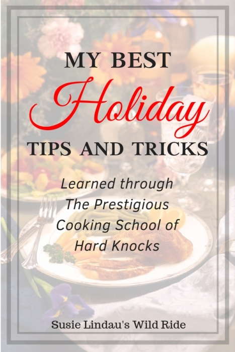 My Best Holiday Tips and Tricks Learned through the Prestigious Cooking School of Hard Knocks. Click for my favorite ideas! #Cooking #holidaytips #foodtips #lifehacks #holidays