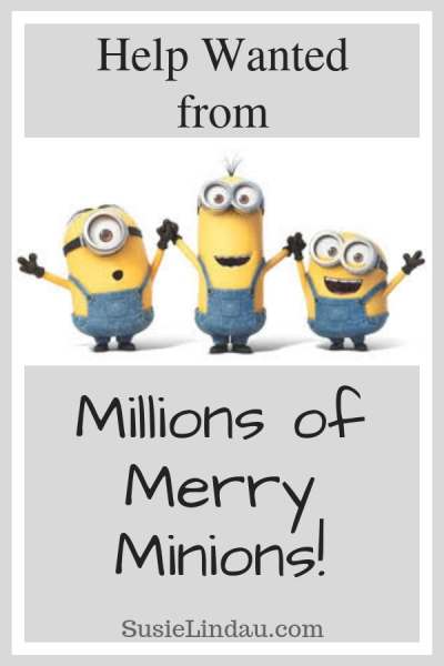 Christmas Help Wanted.Help Wanted From Millions Of Merry Minions Susie Lindau S