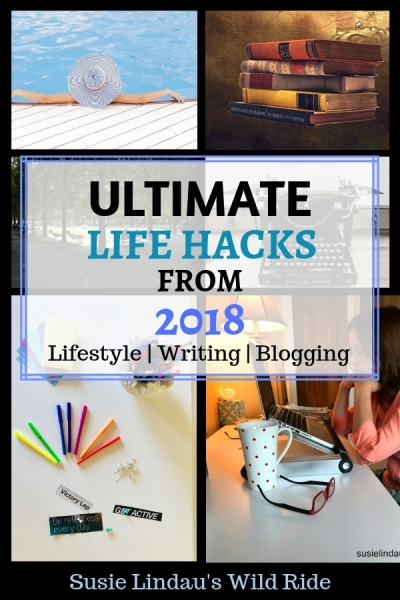 Ultimate Life Hacks from 2018! A tips and tricks mashup from lifestyle, writing and blogging experiences to help you navigate 2019. Click for 12 new ideas! Live your best life, life lessons, personal growth and motivation, Positivity and inspiration, Manifestation, books, writing and publishing, writing tips, Creative writing, blogging tips, fiction, novel #tips #lifehacks #inspirational #lifestyle #life