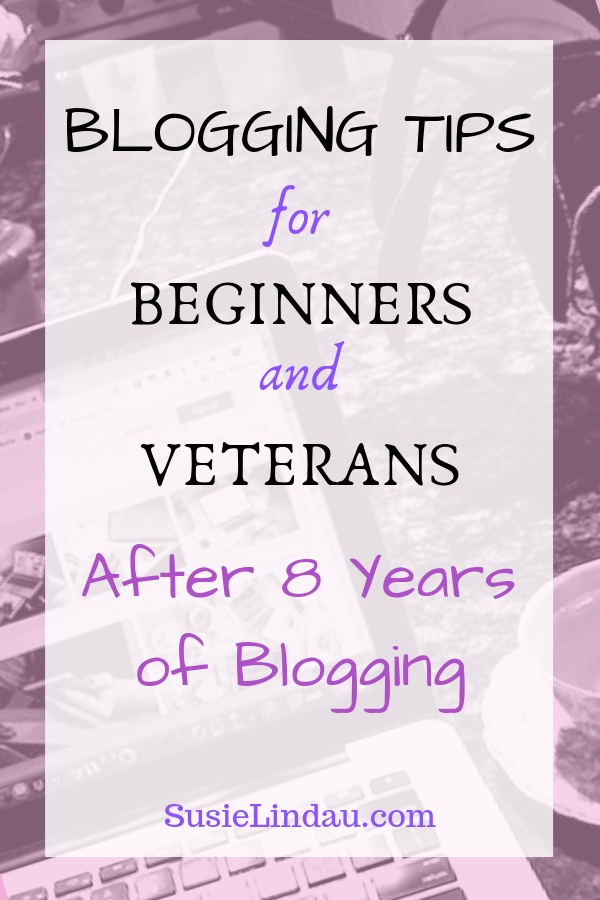 Blogging tips for beginners and Veterans after 8 years of blogging! Pin for Pinterest