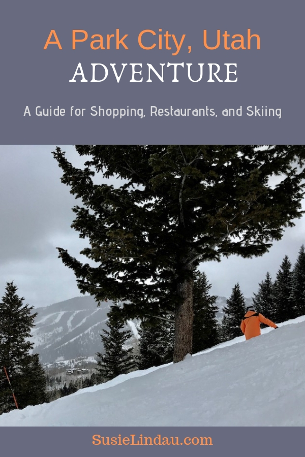 A Park City Utah Adventure with a shopping, restaurant and skiing guide. Skier skis down mountain. Pin for Pinterst