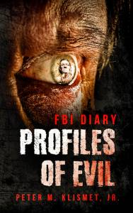 FBI DIARY Profiles of Evil by Peter M. Klismet Jr.
