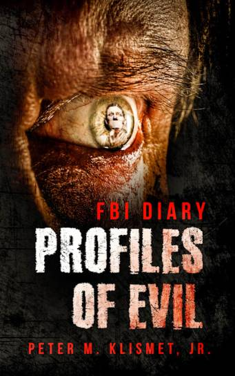 FBI DIARY Profiles of Evil by Peter M. Klismet Jr.