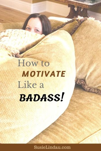 How to Motivate Like a Badass. I'm hiding in the couch cushions. Pin for Pinterest.