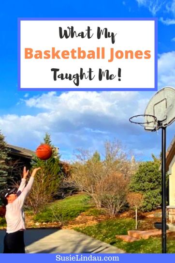 What My Basketball Jones Taught Me!