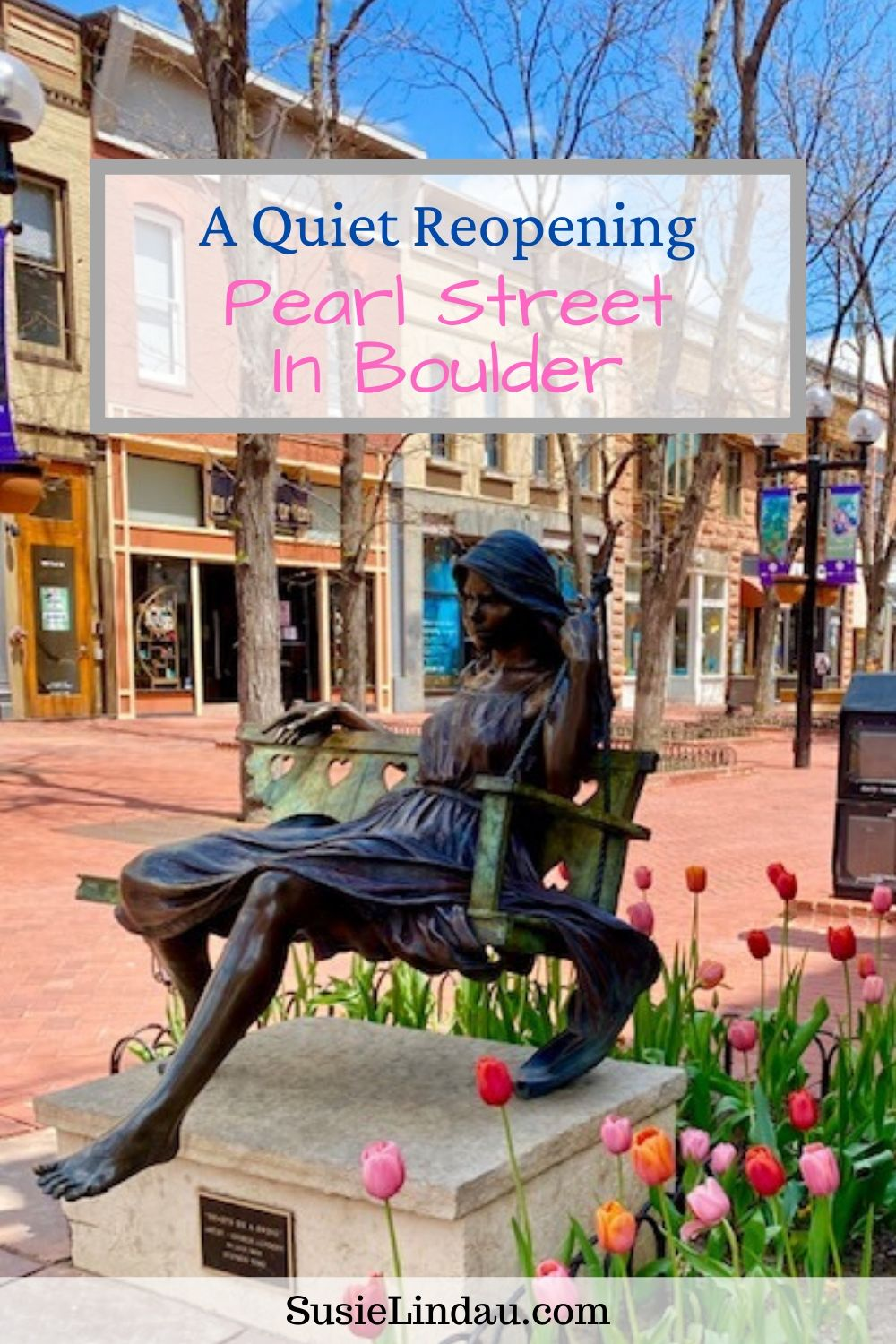 A Quiet Reopening Pearl Street in Boulder - Pinterest pin. Not many shoppers on the pedestrian mall. A statue surrounded by flowers