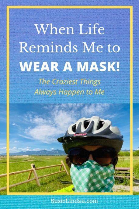 When Life Reminds Me to Wear a Mask! Pinterest pin with Susie Lindau in a mask and sunglasses. Boulder Foothills behind